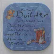 "It's only a job! coaster - "" Builder ""."