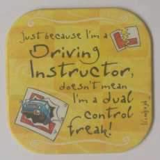 "It's only a job! coaster - "" Driving Instructor """